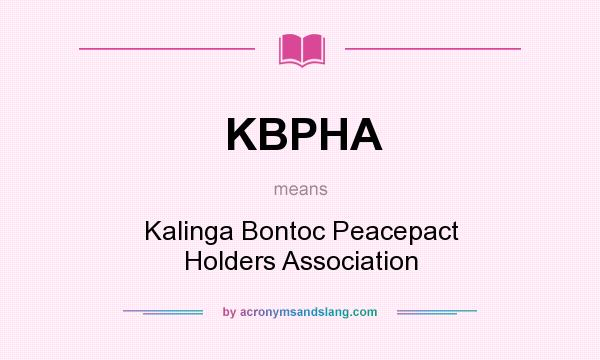 What does KBPHA mean? It stands for Kalinga Bontoc Peacepact Holders Association