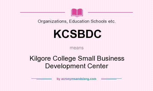 What does KCSBDC mean? It stands for Kilgore College Small Business Development Center
