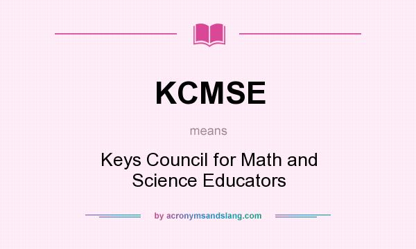 What does KCMSE mean? It stands for Keys Council for Math and Science Educators