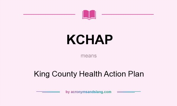 What does KCHAP mean? It stands for King County Health Action Plan
