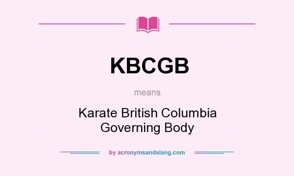 What does KBCGB mean? It stands for Karate British Columbia Governing Body