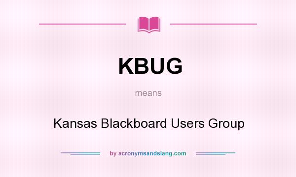 What does KBUG mean? It stands for Kansas Blackboard Users Group