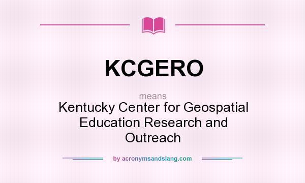 What does KCGERO mean? It stands for Kentucky Center for Geospatial Education Research and Outreach