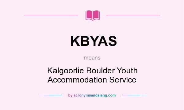 What does KBYAS mean? It stands for Kalgoorlie Boulder Youth Accommodation Service