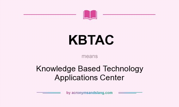 What does KBTAC mean? It stands for Knowledge Based Technology Applications Center
