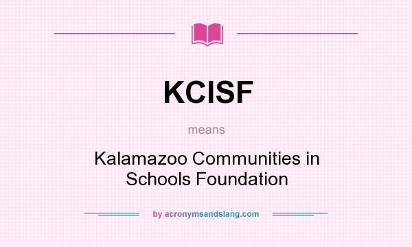 What does KCISF mean? It stands for Kalamazoo Communities in Schools Foundation