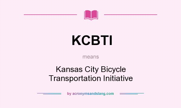 What does KCBTI mean? It stands for Kansas City Bicycle Transportation Initiative