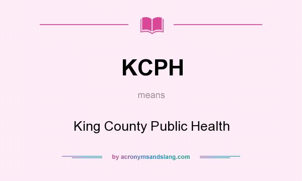 What does KCPH mean? It stands for King County Public Health