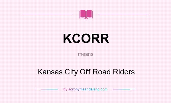 What does KCORR mean? It stands for Kansas City Off Road Riders