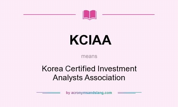 What does KCIAA mean? It stands for Korea Certified Investment Analysts Association