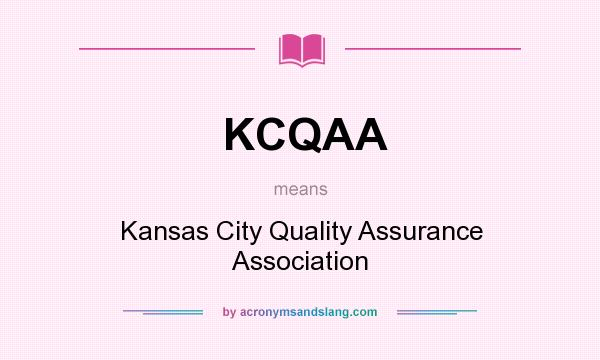 What does KCQAA mean? It stands for Kansas City Quality Assurance Association