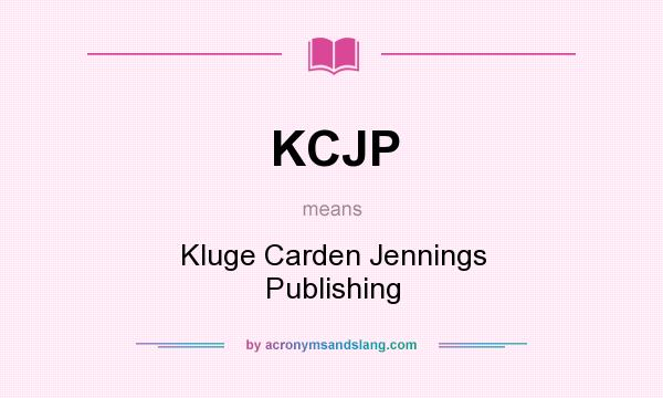 What does KCJP mean? It stands for Kluge Carden Jennings Publishing