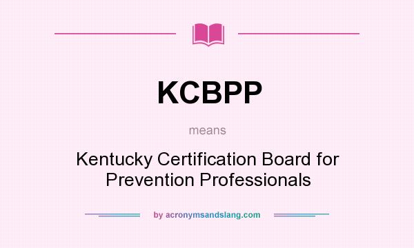 What does KCBPP mean? It stands for Kentucky Certification Board for Prevention Professionals