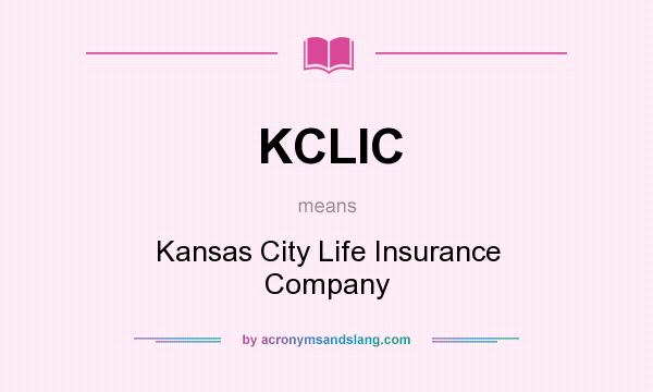 What does KCLIC mean? It stands for Kansas City Life Insurance Company