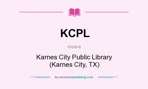 What does KCPL mean? It stands for Karnes City Public Library (Karnes City, TX)