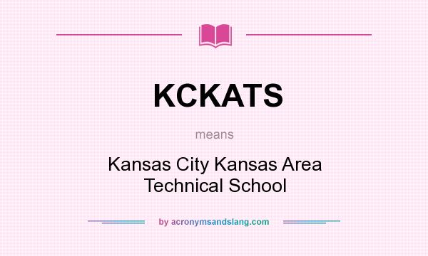 What does KCKATS mean? It stands for Kansas City Kansas Area Technical School