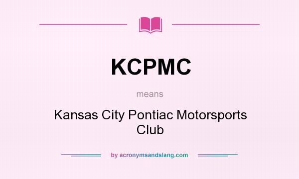 What does KCPMC mean? It stands for Kansas City Pontiac Motorsports Club