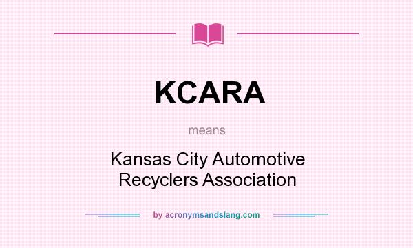 What does KCARA mean? It stands for Kansas City Automotive Recyclers Association