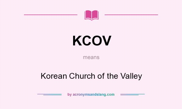 What does KCOV mean? It stands for Korean Church of the Valley