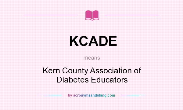 What does KCADE mean? It stands for Kern County Association of Diabetes Educators