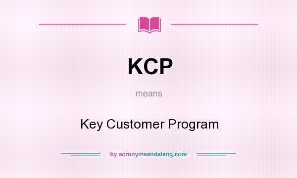 What does KCP mean? It stands for Key Customer Program