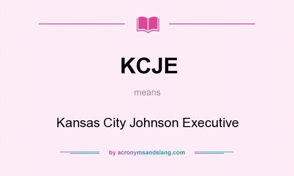 What does KCJE mean? It stands for Kansas City Johnson Executive