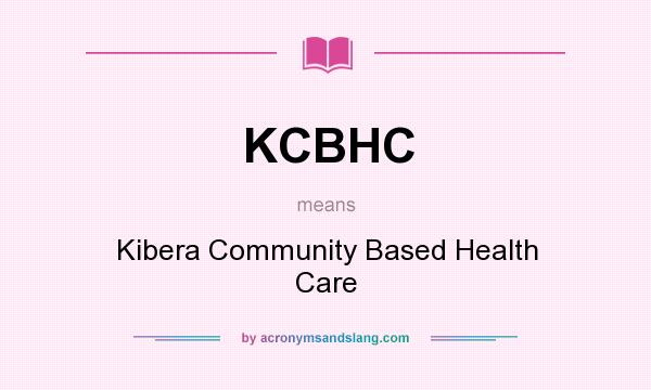 What does KCBHC mean? It stands for Kibera Community Based Health Care