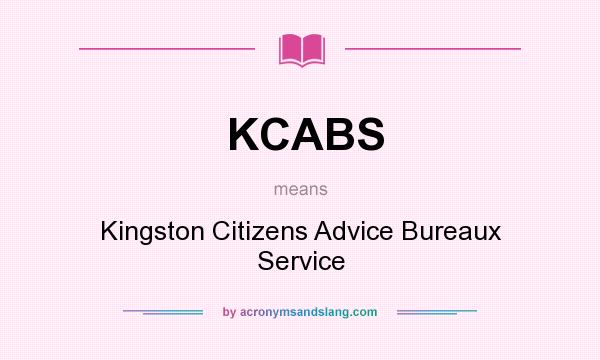 What does KCABS mean? It stands for Kingston Citizens Advice Bureaux Service