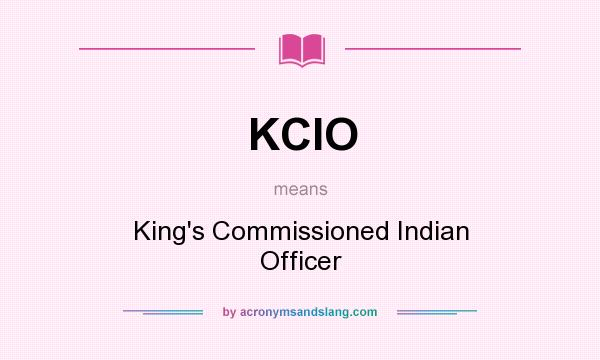 What does KCIO mean? It stands for King`s Commissioned Indian Officer