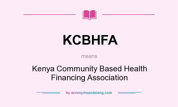 What does KCBHFA mean? It stands for Kenya Community Based Health Financing Association