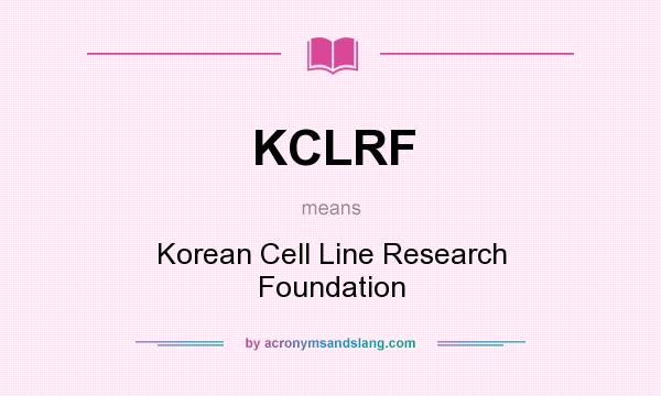 What does KCLRF mean? It stands for Korean Cell Line Research Foundation