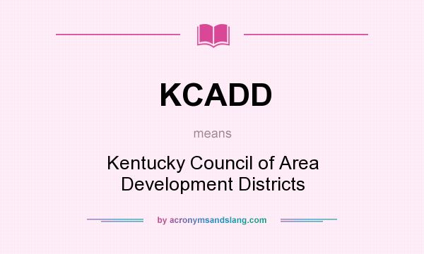What does KCADD mean? It stands for Kentucky Council of Area Development Districts