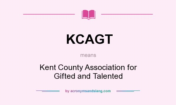 What does KCAGT mean? It stands for Kent County Association for Gifted and Talented