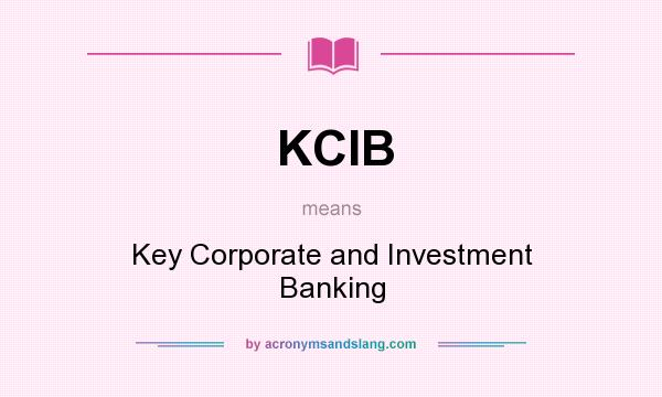 What does KCIB mean? It stands for Key Corporate and Investment Banking