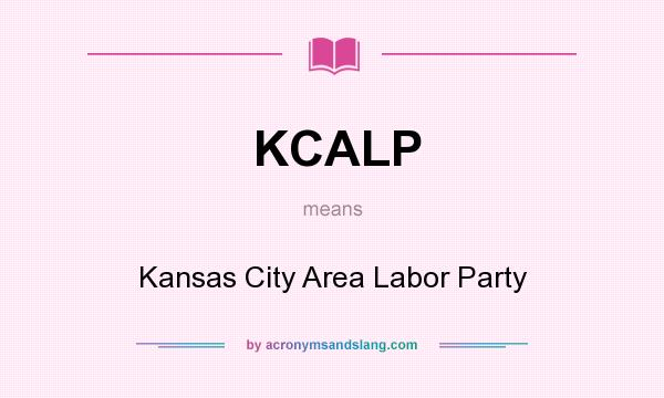 What does KCALP mean? It stands for Kansas City Area Labor Party