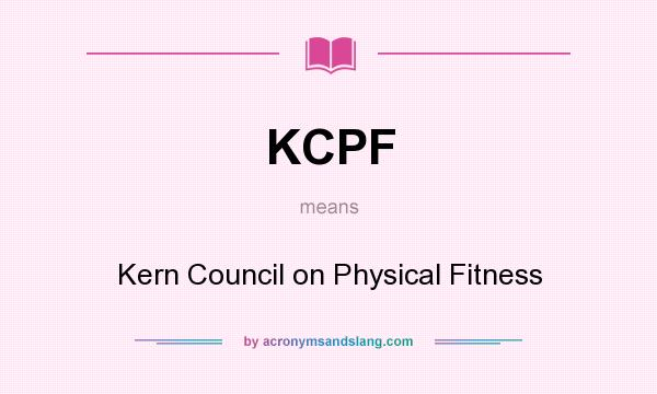 What does KCPF mean? It stands for Kern Council on Physical Fitness