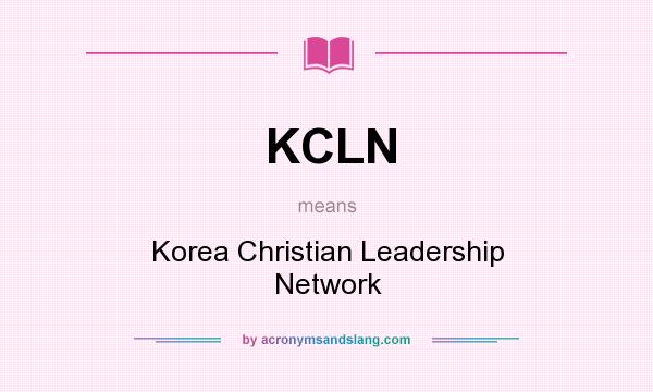What does KCLN mean? It stands for Korea Christian Leadership Network