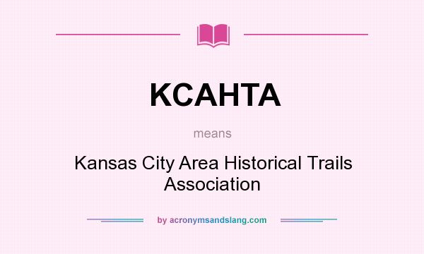 What does KCAHTA mean? It stands for Kansas City Area Historical Trails Association