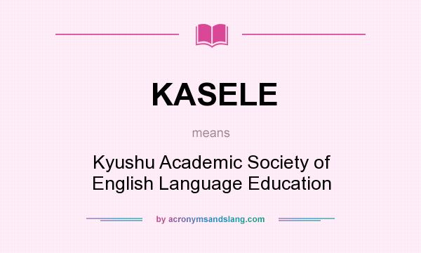 What does KASELE mean? It stands for Kyushu Academic Society of English Language Education
