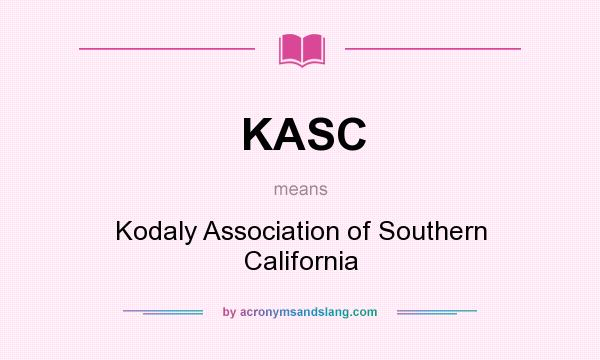 What does KASC mean? It stands for Kodaly Association of Southern California