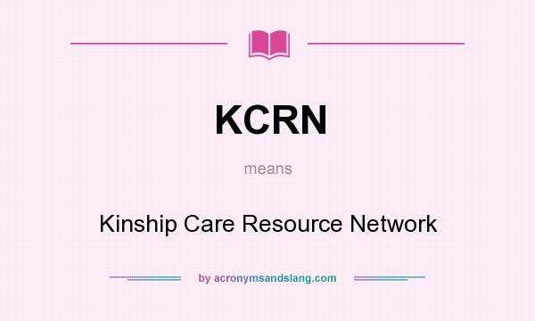 What does KCRN mean? It stands for Kinship Care Resource Network