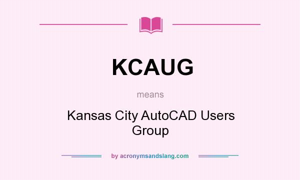What does KCAUG mean? It stands for Kansas City AutoCAD Users Group