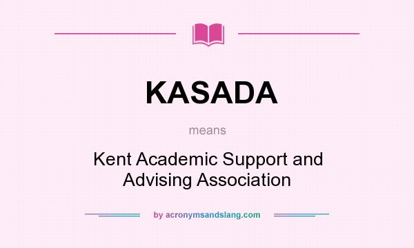 What does KASADA mean? It stands for Kent Academic Support and Advising Association