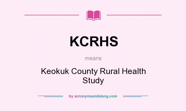 What does KCRHS mean? It stands for Keokuk County Rural Health Study