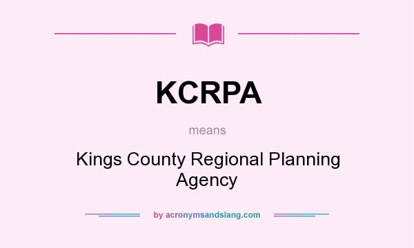 What does KCRPA mean? It stands for Kings County Regional Planning Agency