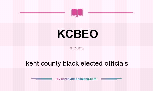 What does KCBEO mean? It stands for kent county black elected officials
