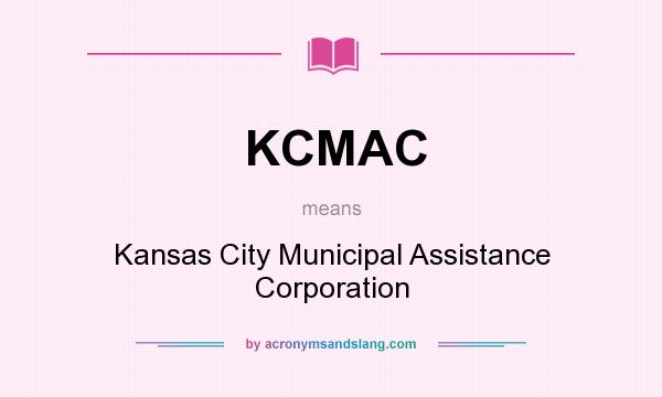 What does KCMAC mean? It stands for Kansas City Municipal Assistance Corporation