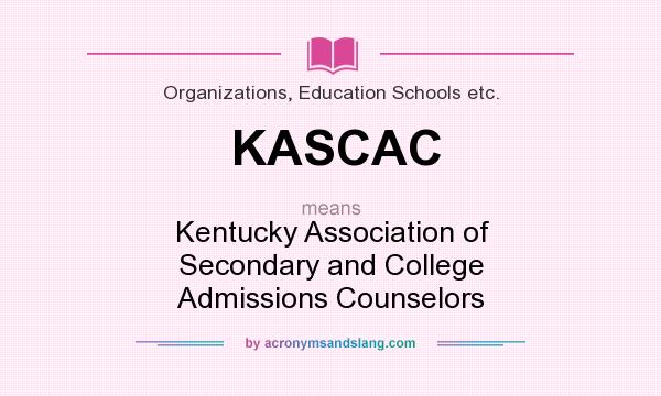 What does KASCAC mean? It stands for Kentucky Association of Secondary and College Admissions Counselors