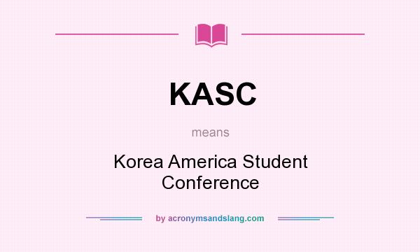 What does KASC mean? It stands for Korea America Student Conference