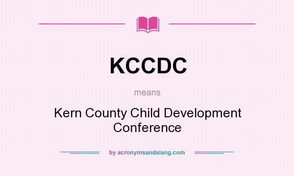 What does KCCDC mean? It stands for Kern County Child Development Conference